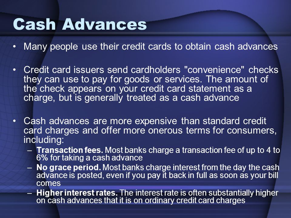 Cash Advances Many people use their credit cards to obtain cash advances.