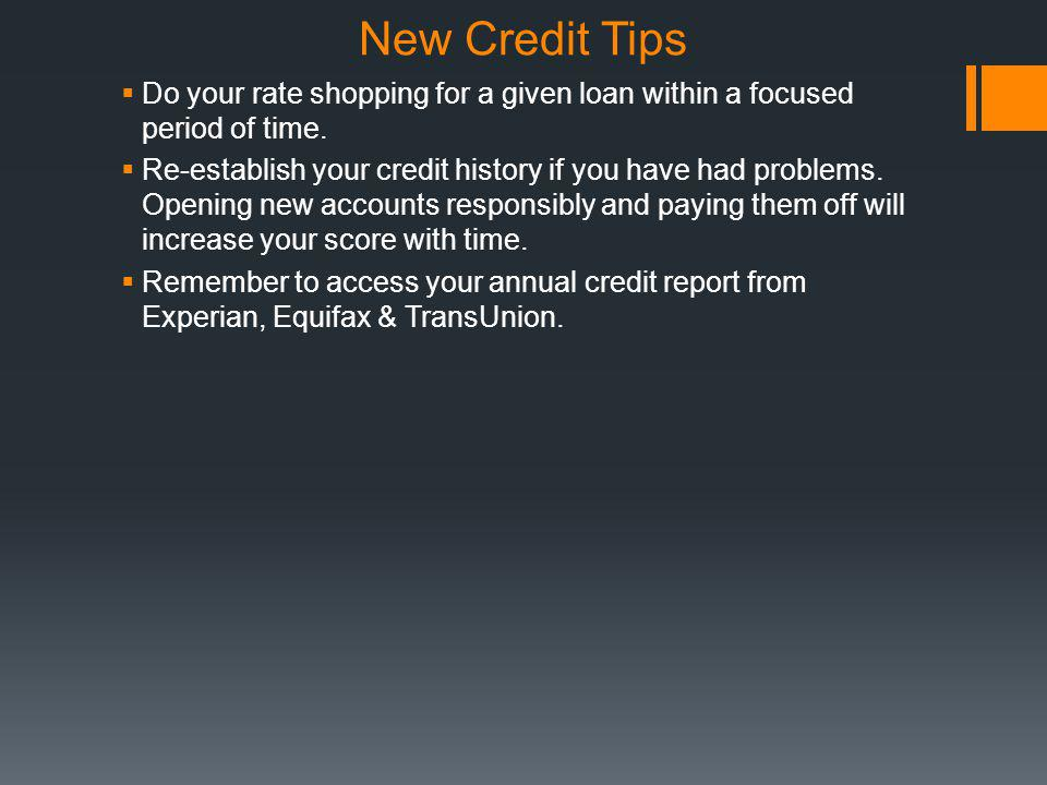 New Credit Tips Do your rate shopping for a given loan within a focused period of time.