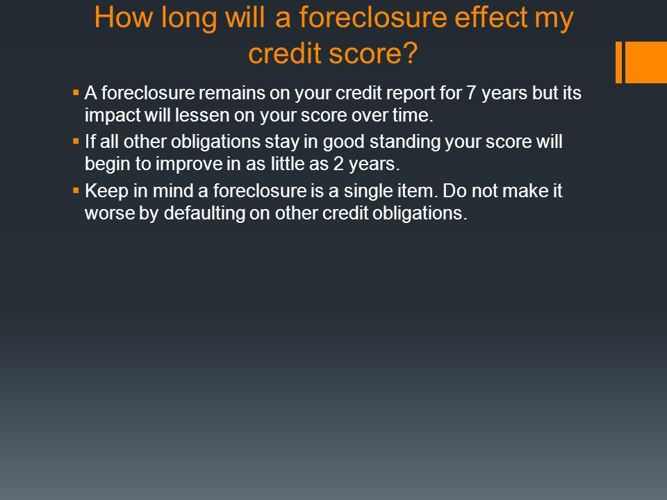 How long will a foreclosure effect my credit score