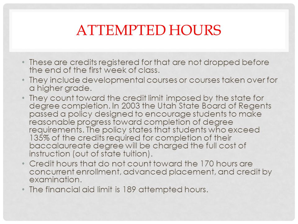 Attempted hours These are credits registered for that are not dropped before the end of the first week of class.