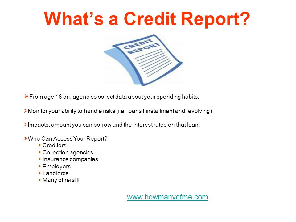 What's a Credit Report From age 18 on, agencies collect data about your spending habits.