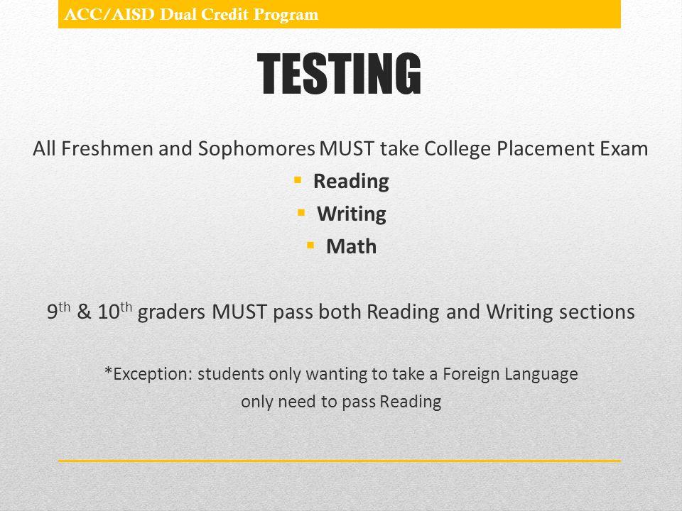 TESTING All Freshmen and Sophomores MUST take College Placement Exam
