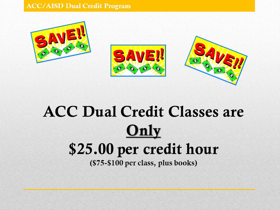 ACC Dual Credit Classes are Only ($75-$100 per class, plus books)
