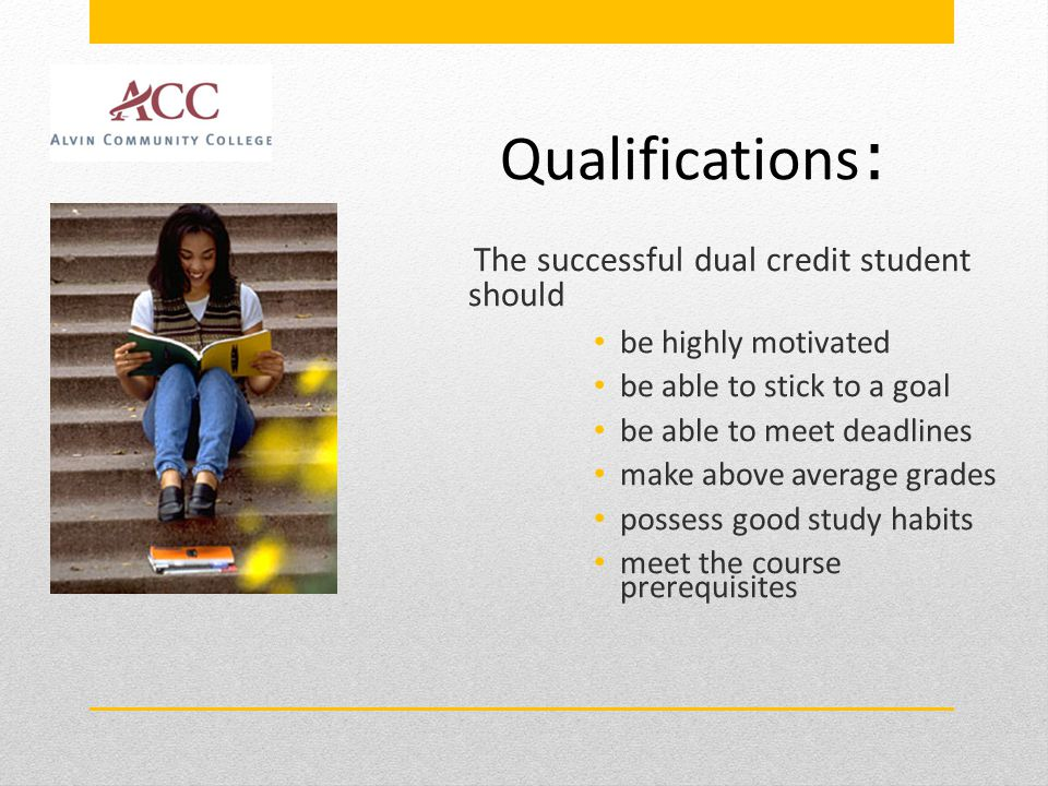 Qualifications: The successful dual credit student should