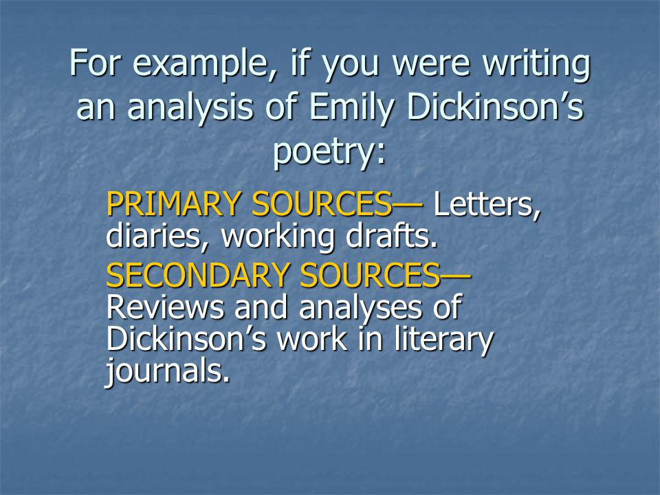 For example, if you were writing an analysis of Emily Dickinson's poetry: