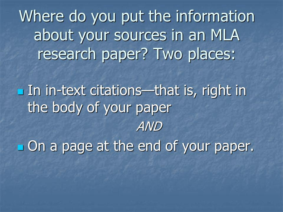 Where do you put the information about your sources in an MLA research paper Two places: