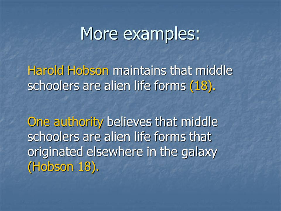 More examples: Harold Hobson maintains that middle schoolers are alien life forms (18).