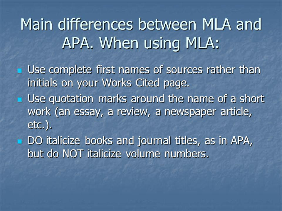 Main differences between MLA and APA. When using MLA: