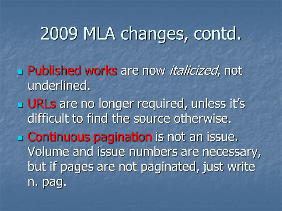 2009 MLA changes, contd. Published works are now italicized, not underlined.
