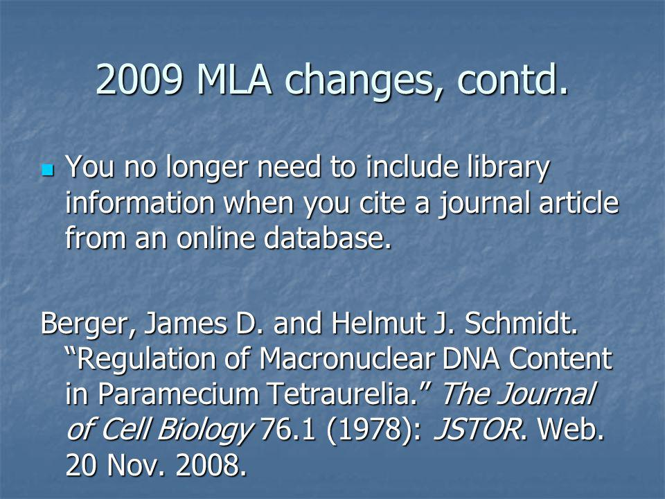 2009 MLA changes, contd. You no longer need to include library information when you cite a journal article from an online database.