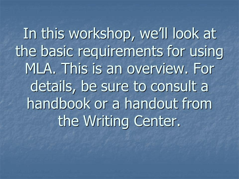In this workshop, we'll look at the basic requirements for using MLA