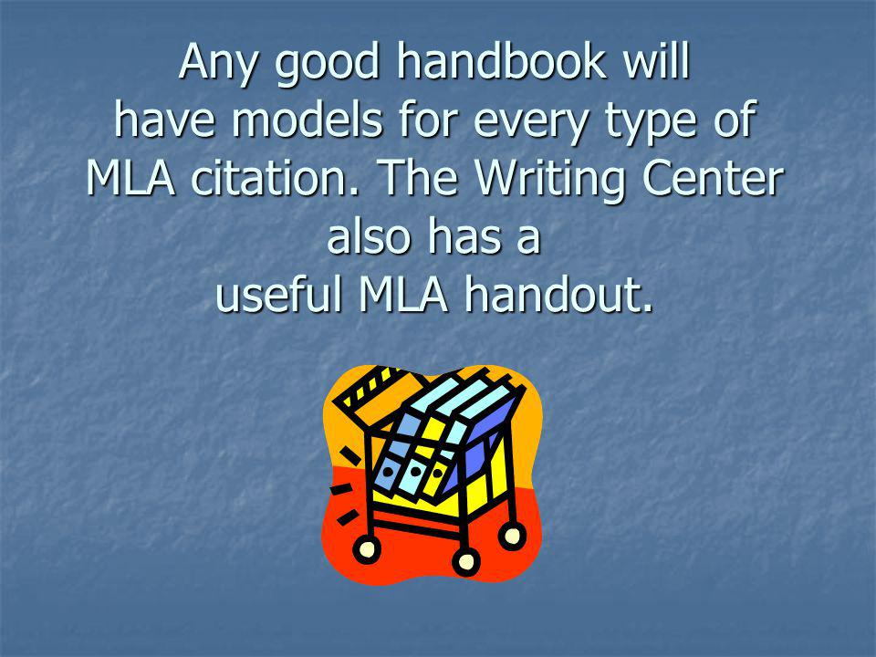 Any good handbook will have models for every type of MLA citation