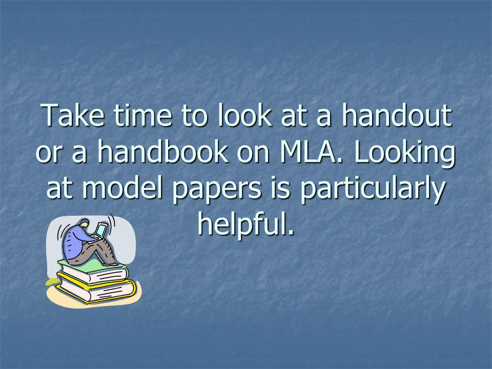 Take time to look at a handout or a handbook on MLA