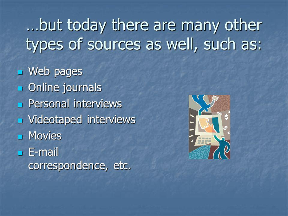 …but today there are many other types of sources as well, such as: