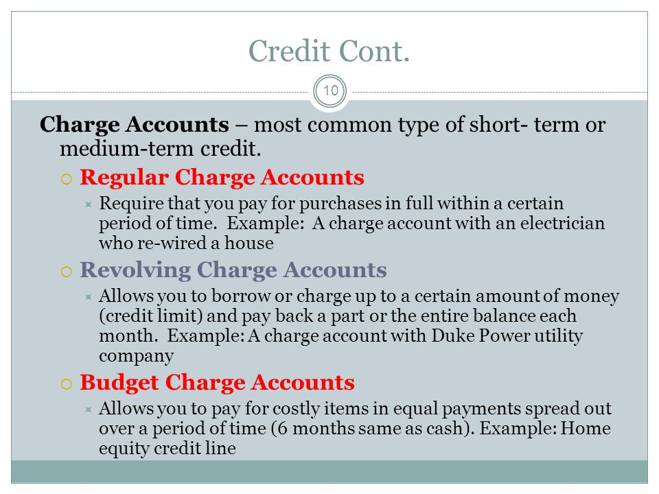 Credit Cont. Charge Accounts – most common type of short- term or medium-term credit. Regular Charge Accounts.
