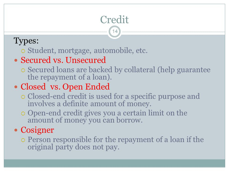 Credit Types: Secured vs. Unsecured Closed vs. Open Ended Cosigner