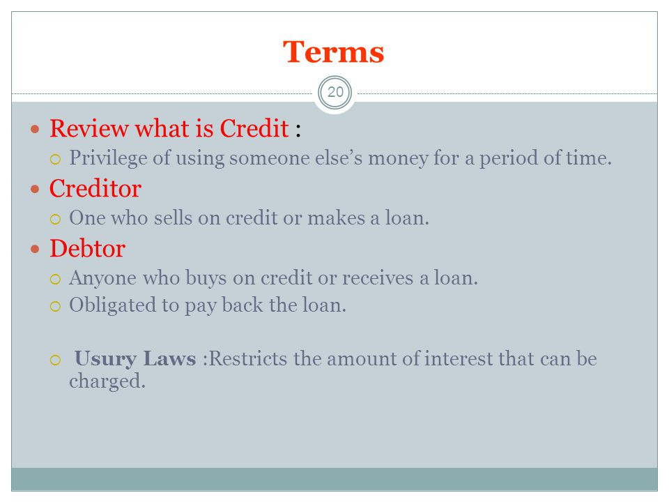 Terms Review what is Credit : Creditor Debtor