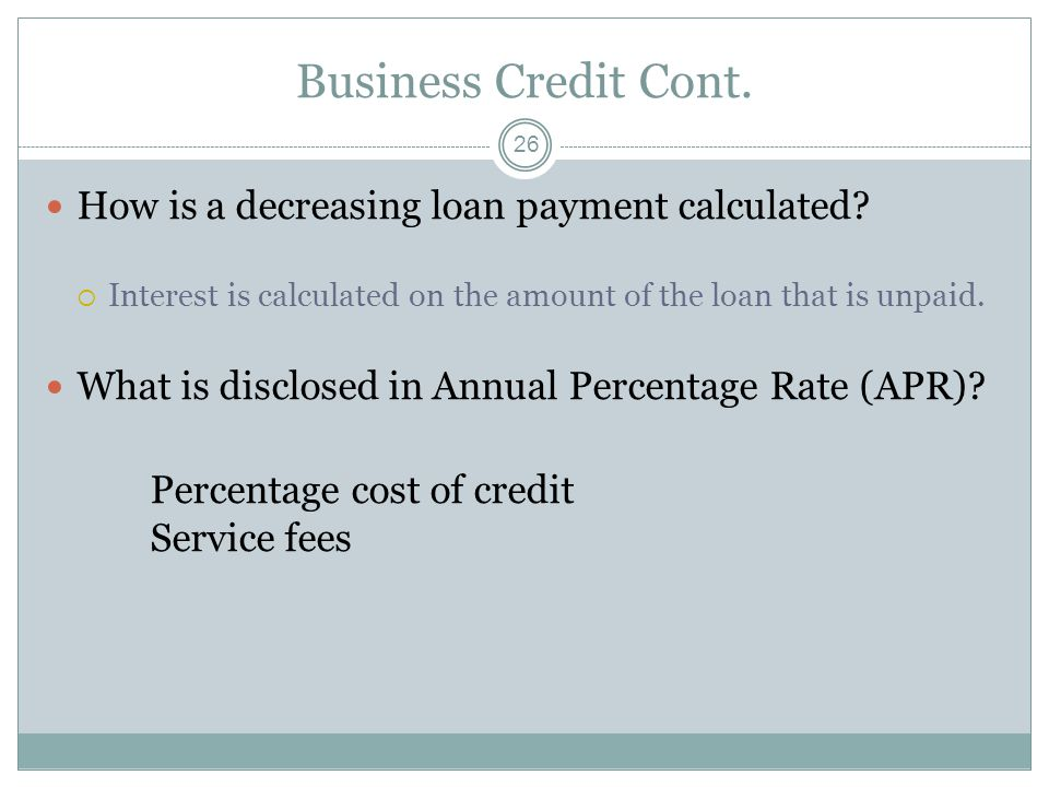 Business Credit Cont. How is a decreasing loan payment calculated