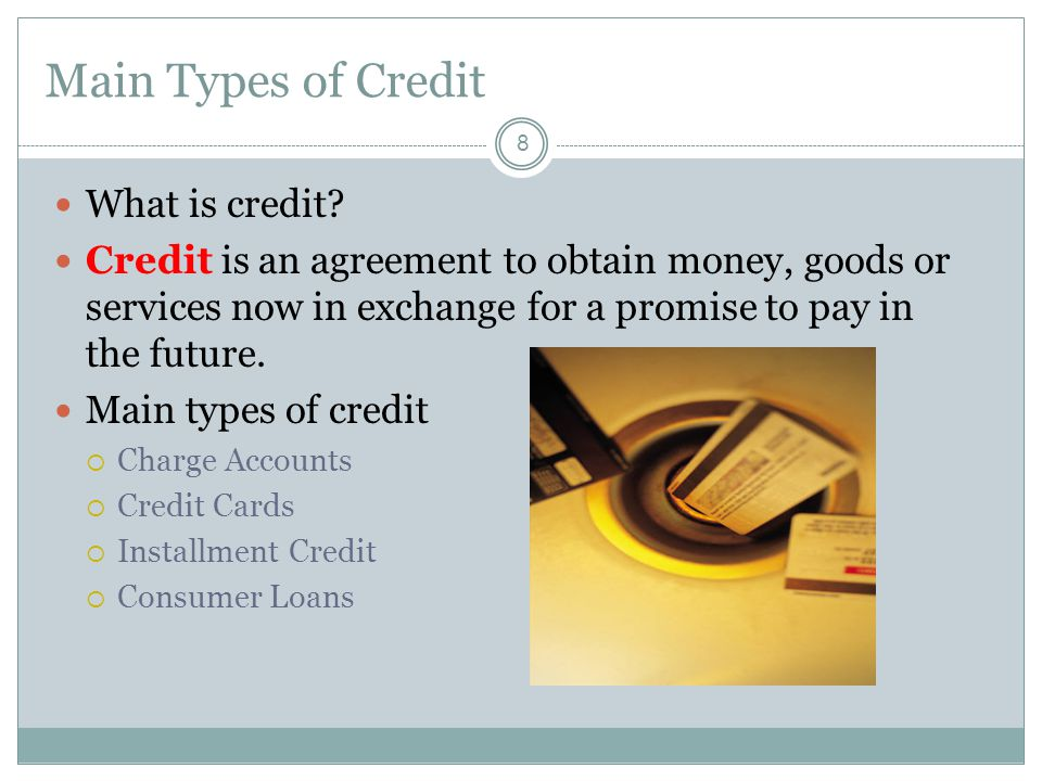 Main Types of Credit What is credit