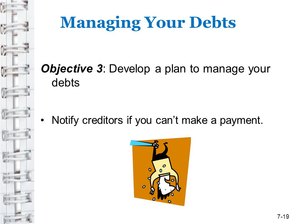 Managing Your Debts Objective 3: Develop a plan to manage your debts