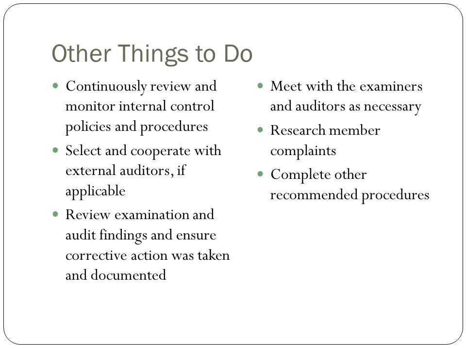 Other Things to Do Continuously review and monitor internal control policies and procedures.
