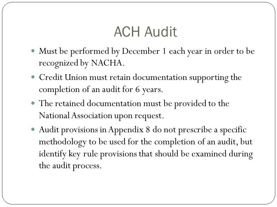 ACH Audit Must be performed by December 1 each year in order to be recognized by NACHA.