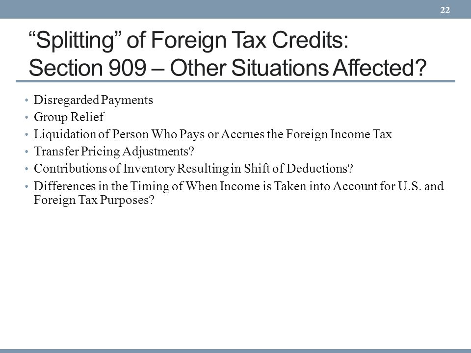 22 Splitting of Foreign Tax Credits: Section 909 – Other Situations Affected Disregarded Payments.