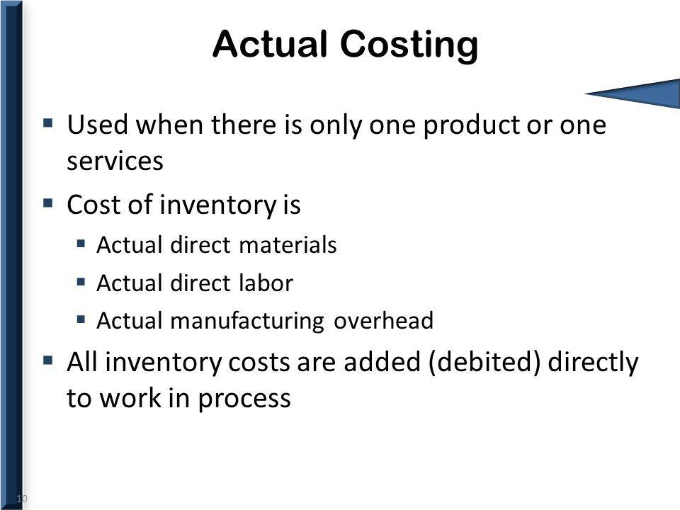 Actual Costing Used when there is only one product or one services