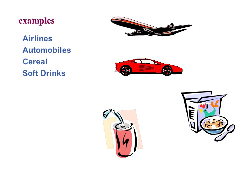 examples Airlines Automobiles Cereal Soft Drinks