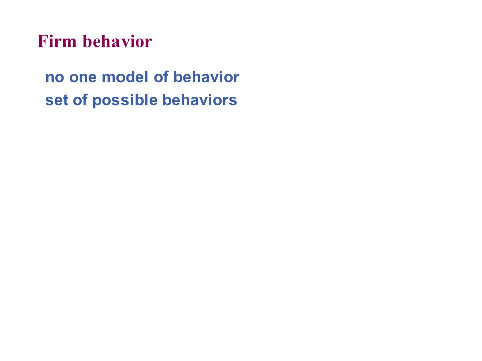 Firm behavior no one model of behavior set of possible behaviors