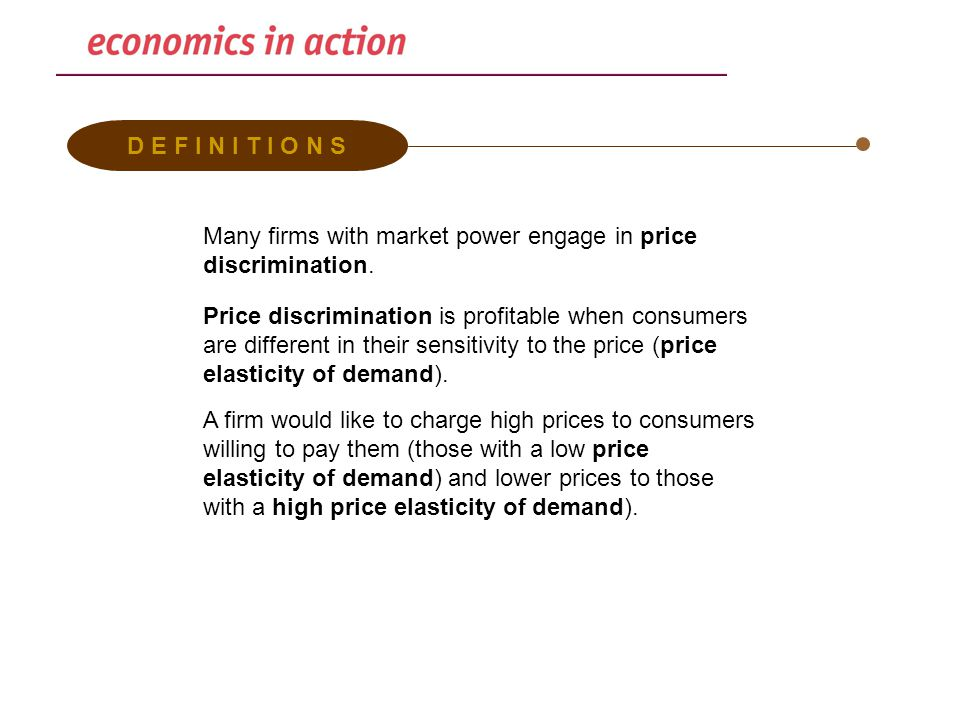 D E F I N I T I O N S Many firms with market power engage in price discrimination.