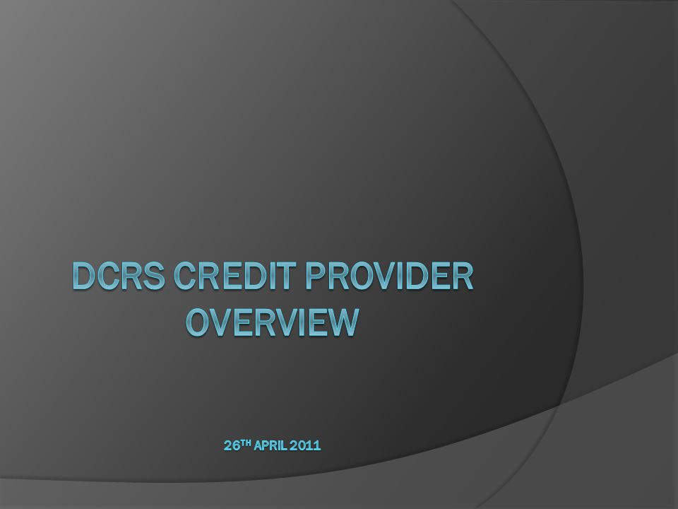DCRS Credit Provider OVERVIEW 26th April 2011