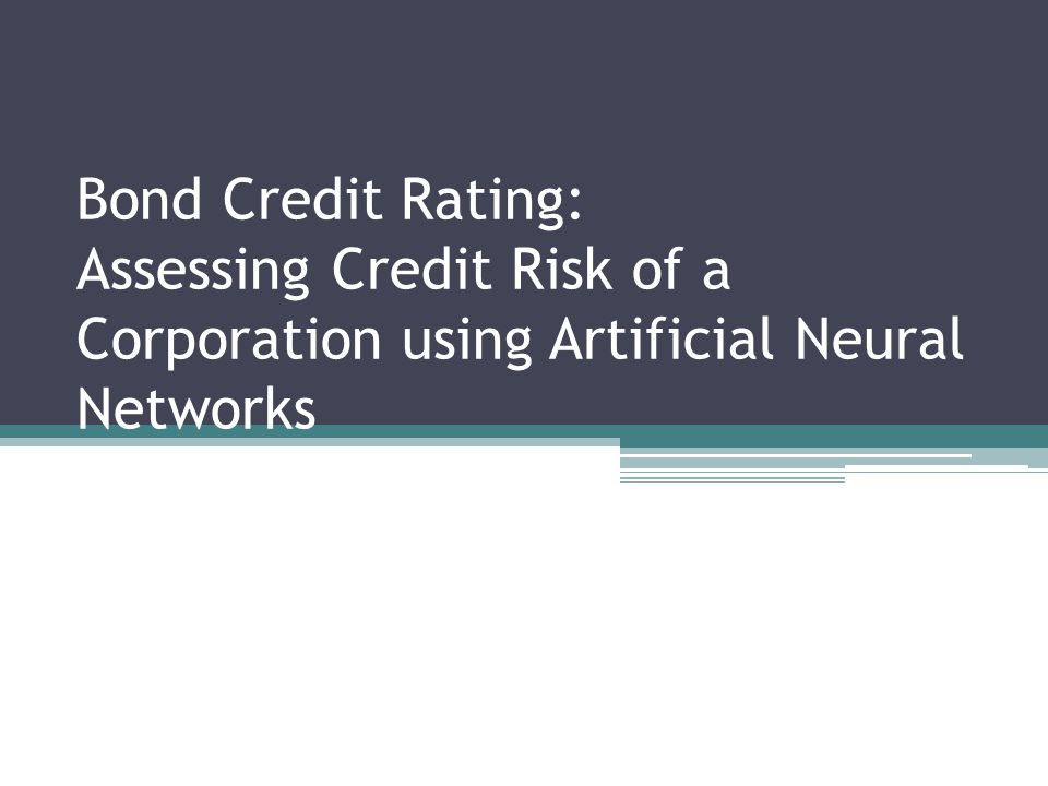 Bond Credit Rating: Assessing Credit Risk of a Corporation using Artificial Neural Networks