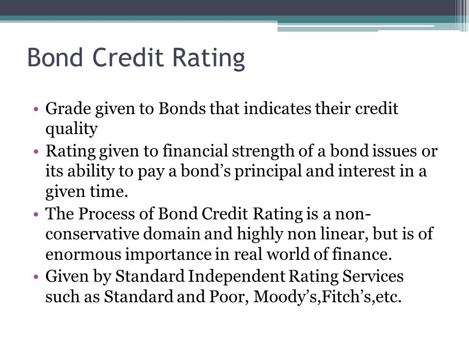 Bond Credit Rating Grade given to Bonds that indicates their credit quality.
