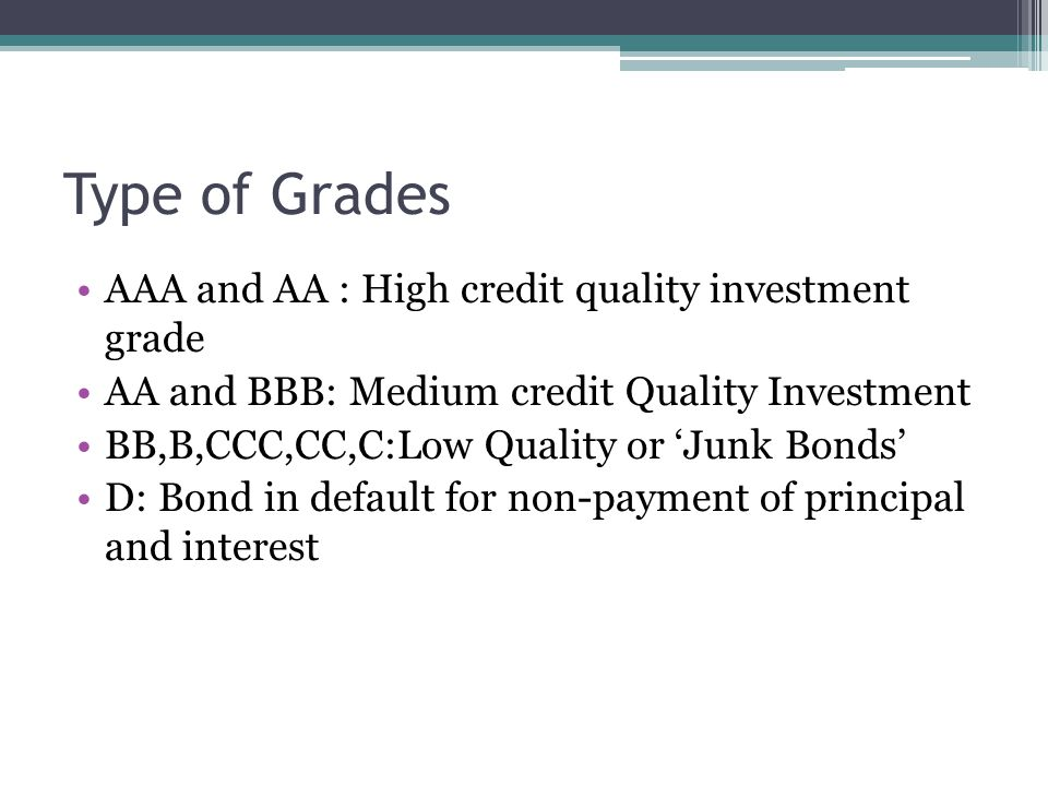 Type of Grades AAA and AA : High credit quality investment grade