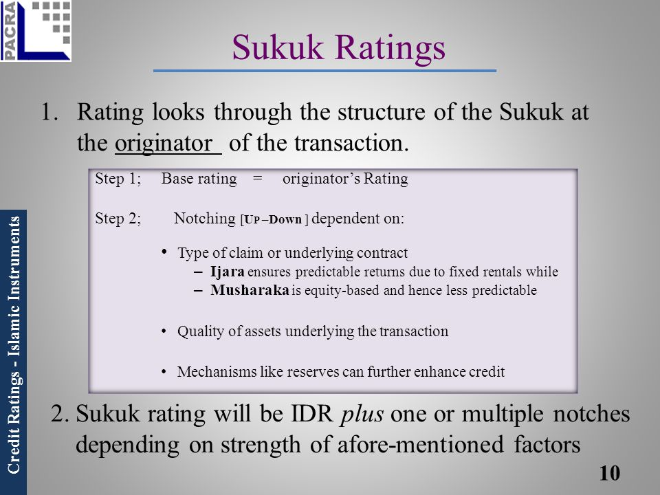 Sukuk Ratings Rating looks through the structure of the Sukuk at the originator of the transaction.