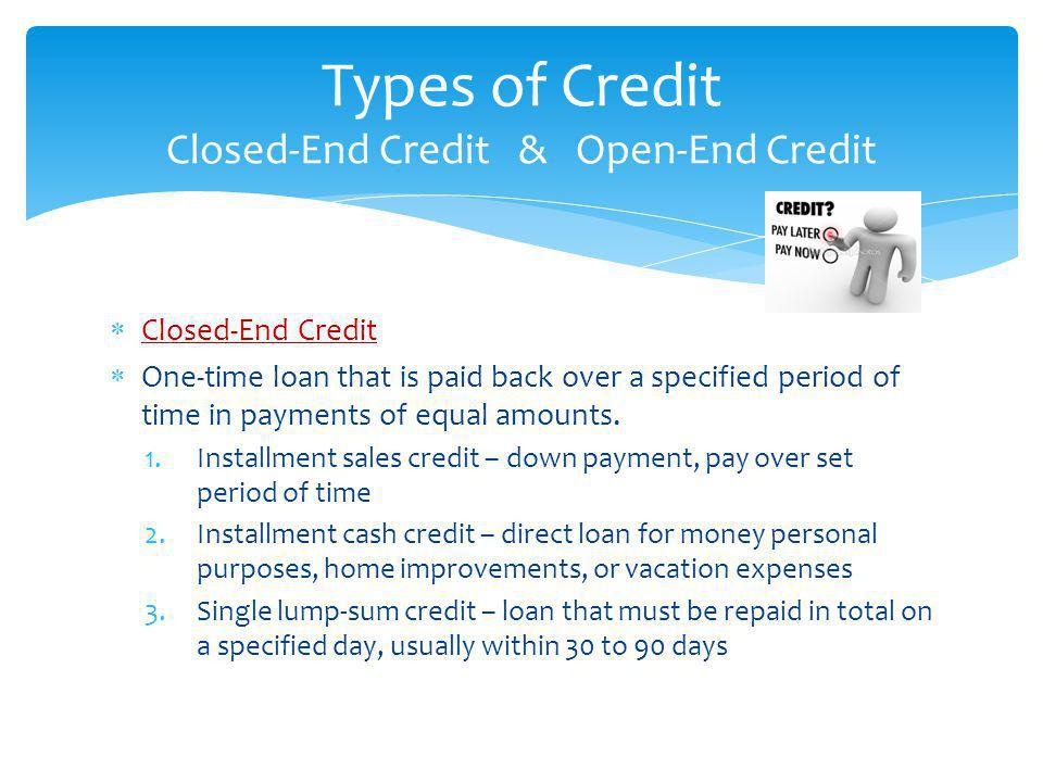 Types of Credit Closed-End Credit & Open-End Credit