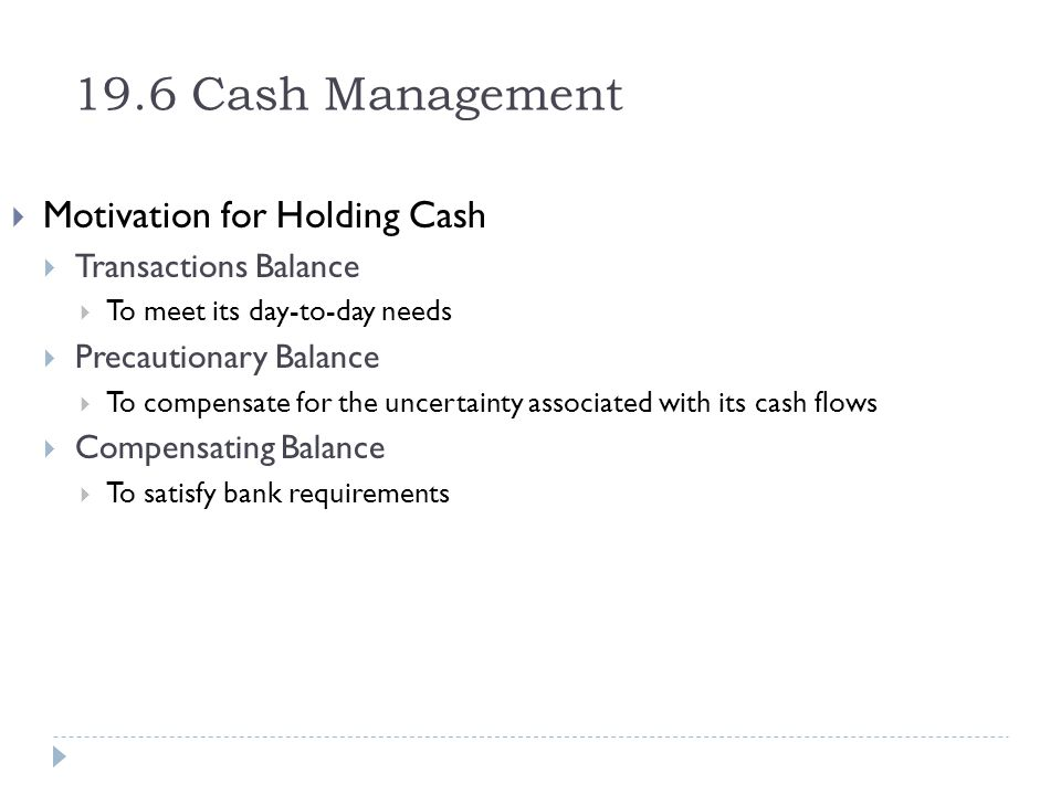 19.6 Cash Management Motivation for Holding Cash Transactions Balance