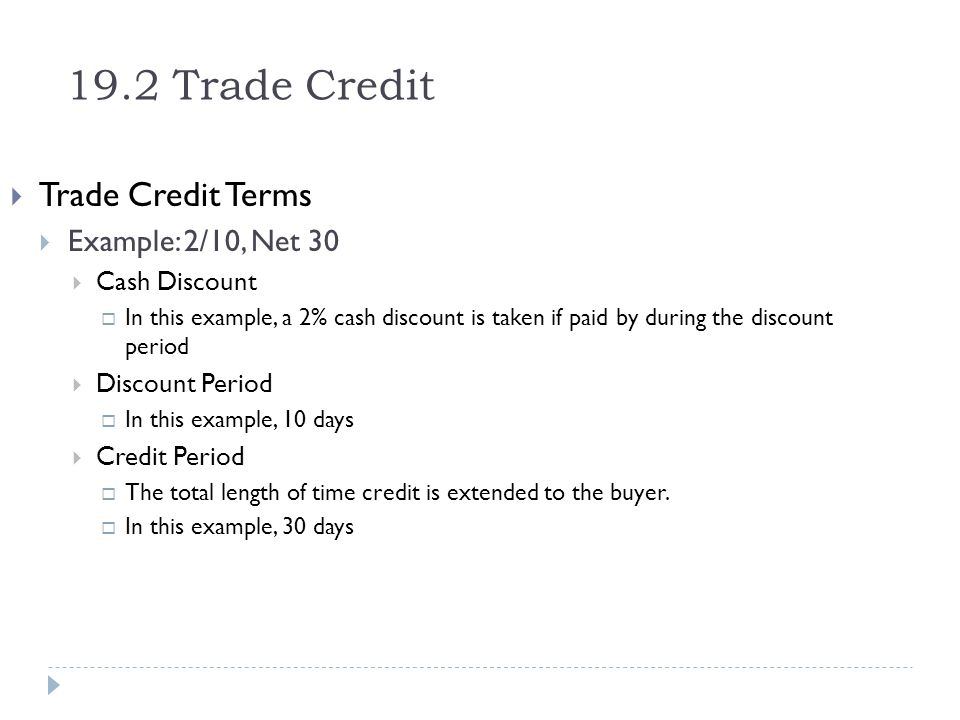 19.2 Trade Credit Trade Credit Terms Example: 2/10, Net 30