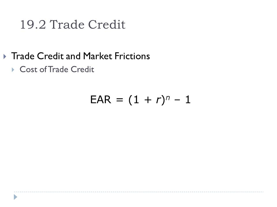 19.2 Trade Credit EAR = (1 + r)n – 1 Trade Credit and Market Frictions
