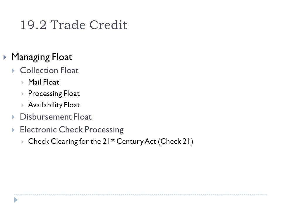 19.2 Trade Credit Managing Float Collection Float Disbursement Float