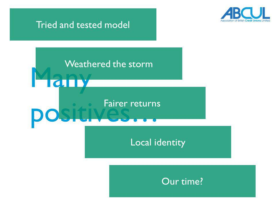 Many positives… Tried and tested model Weathered the storm