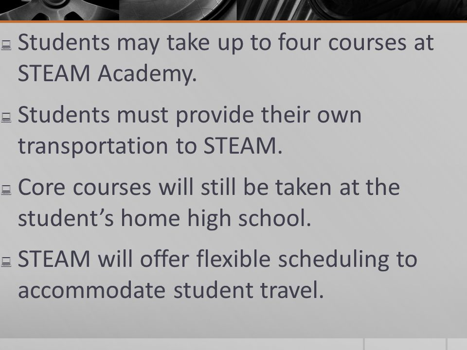 Students may take up to four courses at STEAM Academy.