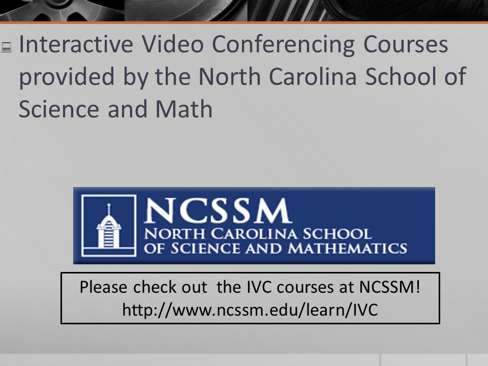 Please check out the IVC courses at NCSSM!