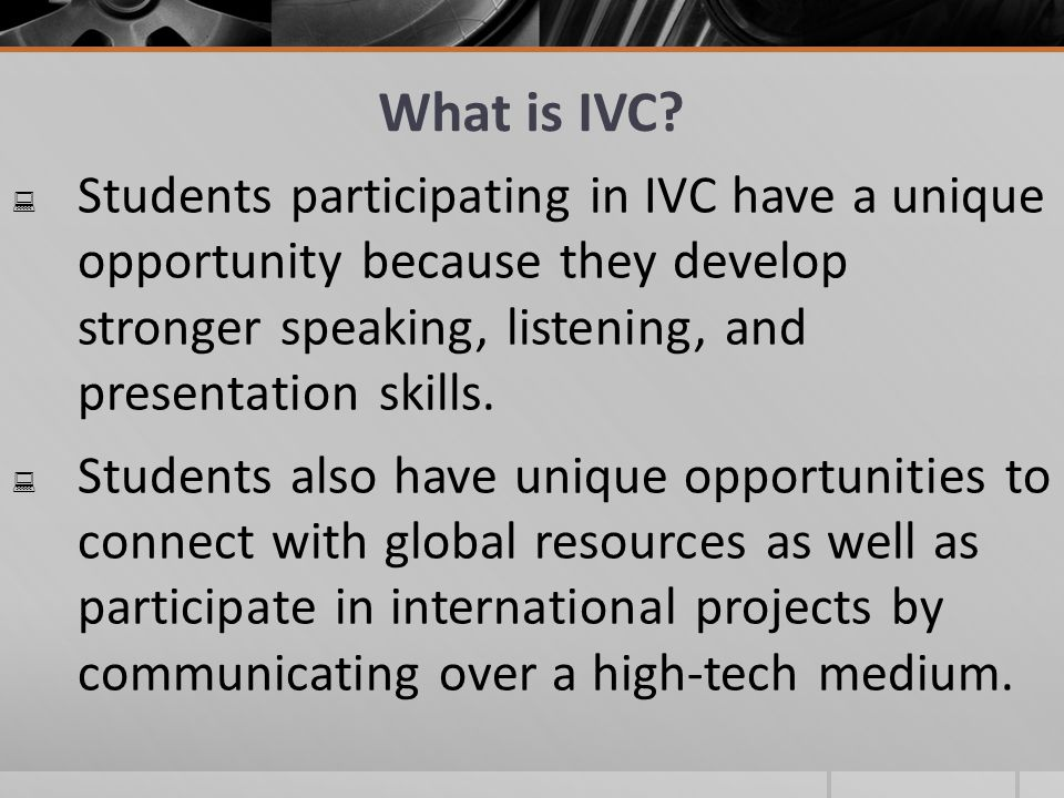 What is IVC Students participating in IVC have a unique opportunity because they develop stronger speaking, listening, and presentation skills.