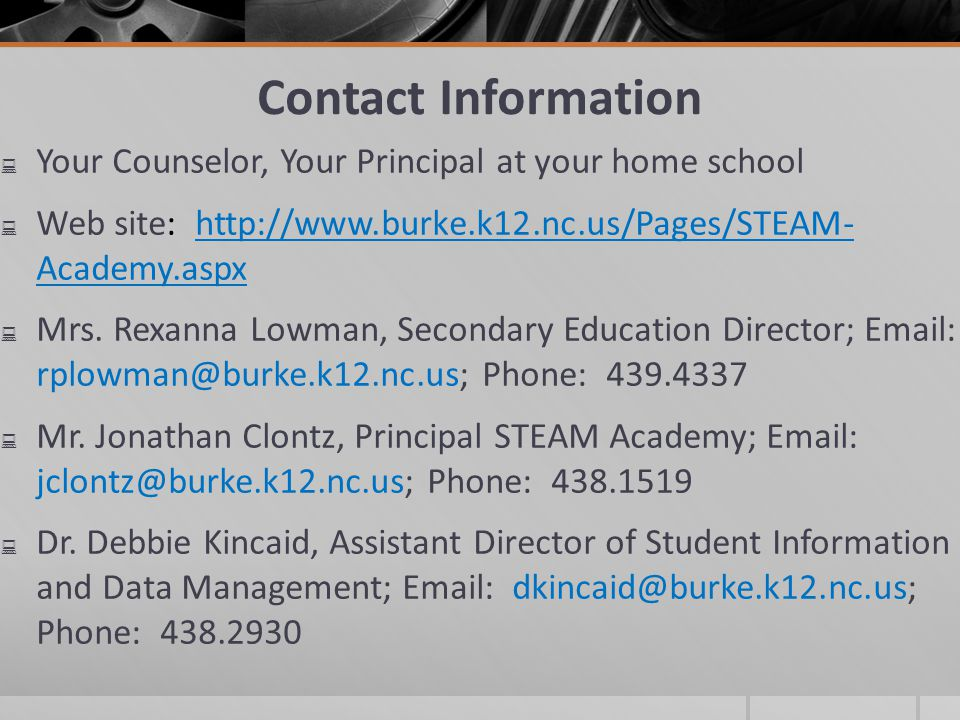 Contact Information Your Counselor, Your Principal at your home school. Web site: http://www.burke.k12.nc.us/Pages/STEAM- Academy.aspx.