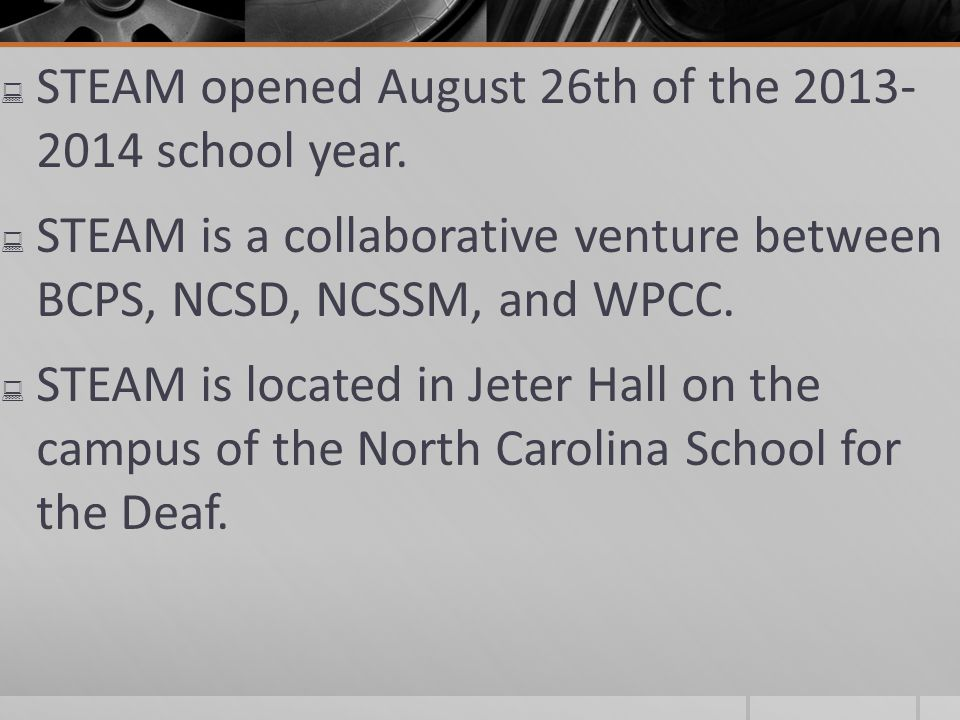 STEAM opened August 26th of the 2013- 2014 school year.