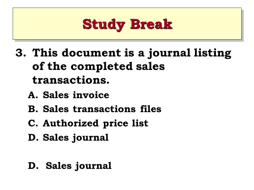 Study Break This document is a journal listing of the completed sales transactions. Sales invoice.