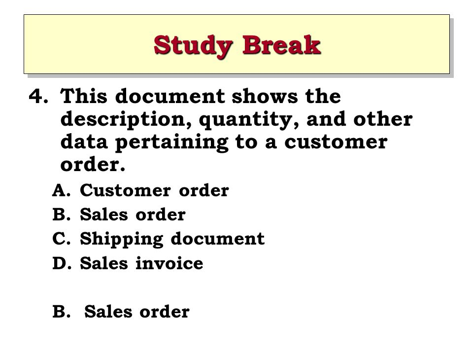 Study Break This document shows the description, quantity, and other data pertaining to a customer order.