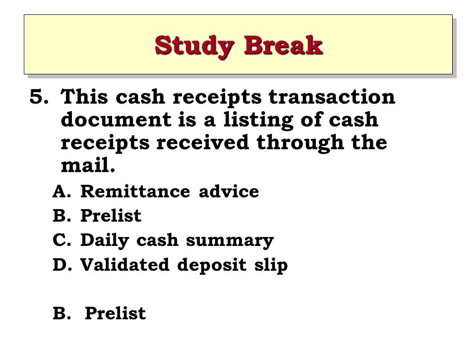 Study Break This cash receipts transaction document is a listing of cash receipts received through the mail.